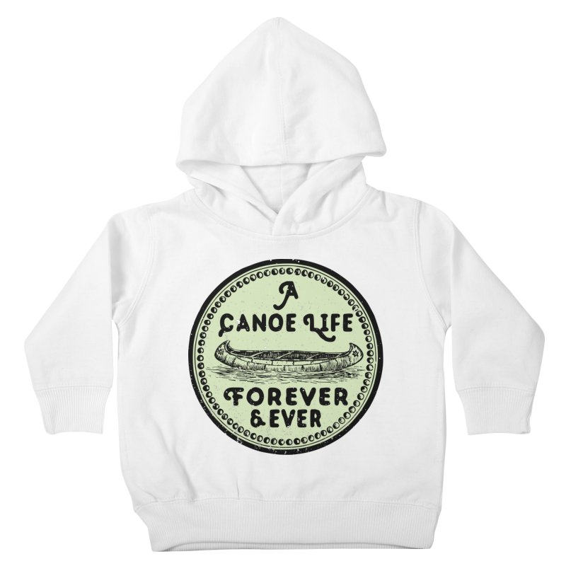A Canoe Life Kids Toddler Pullover Hoody by navjinderism's Artist Shop