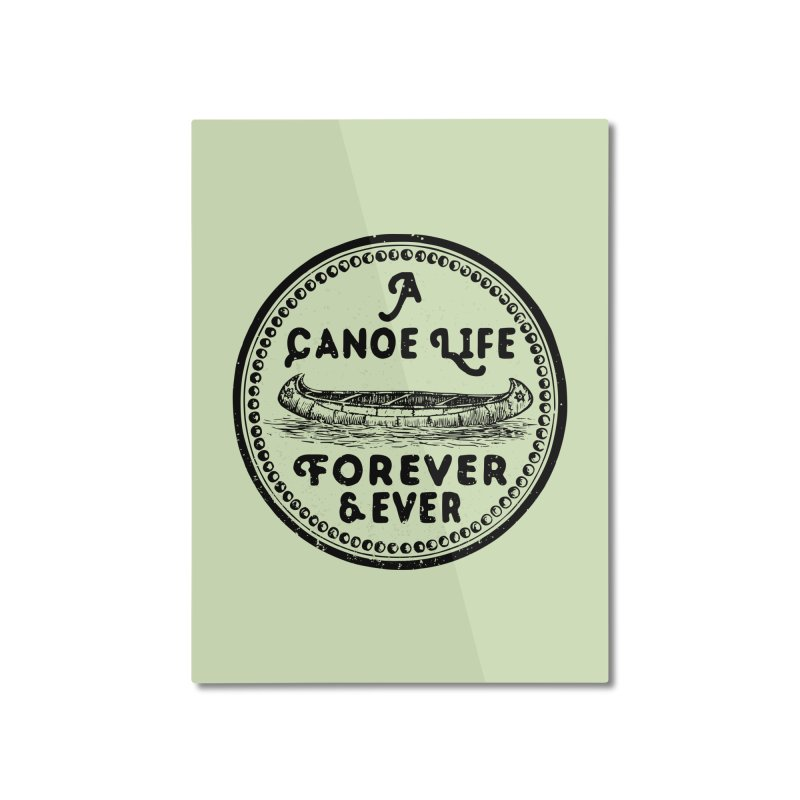 A Canoe Life Home Mounted Aluminum Print by navjinderism's Artist Shop
