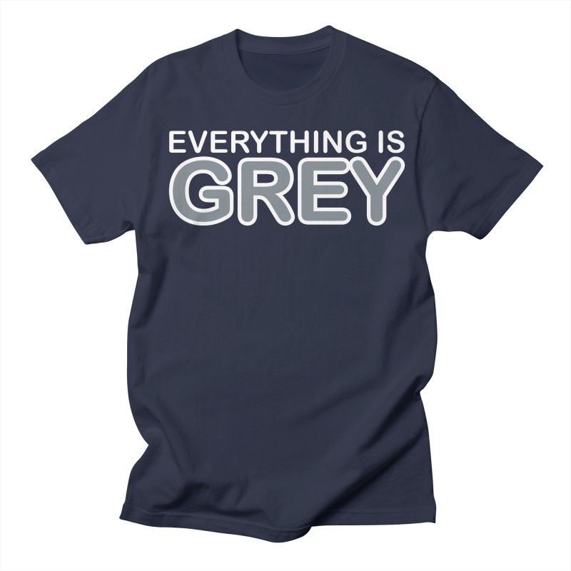 Everything is Grey Men's T-Shirt by navjinderism's Artist Shop
