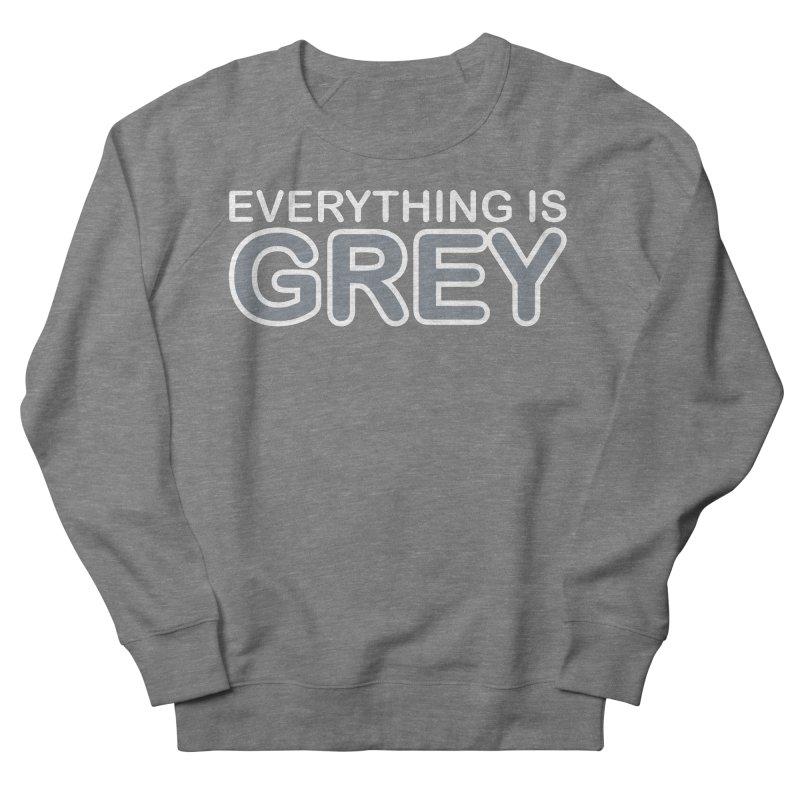 Everything is Grey Women's Sweatshirt by navjinderism's Artist Shop
