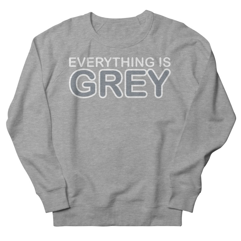 Everything is Grey Men's French Terry Sweatshirt by navjinderism's Artist Shop