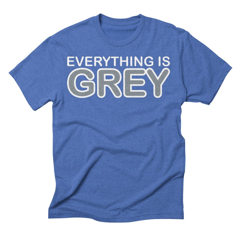 Everything is Grey Men's Triblend T-Shirt by navjinderism's Artist Shop