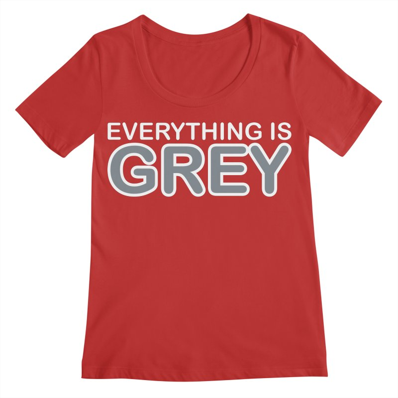 Everything is Grey Women's Regular Scoop Neck by navjinderism's Artist Shop