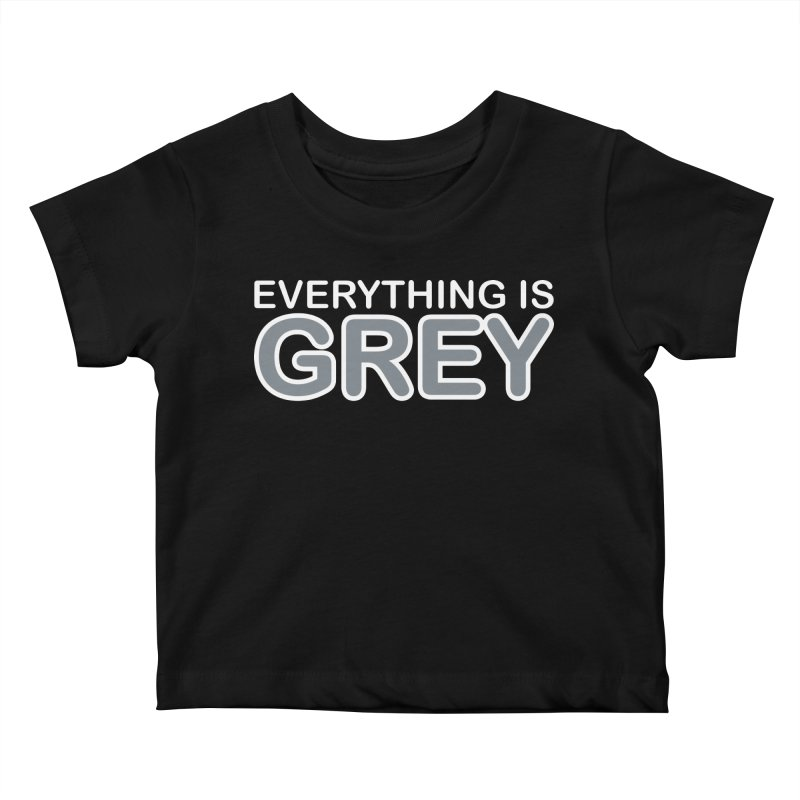 Everything is Grey Kids Baby T-Shirt by navjinderism's Artist Shop