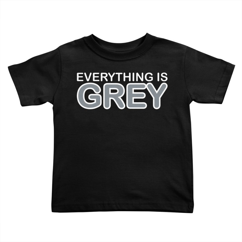 Everything is Grey Kids Toddler T-Shirt by navjinderism's Artist Shop