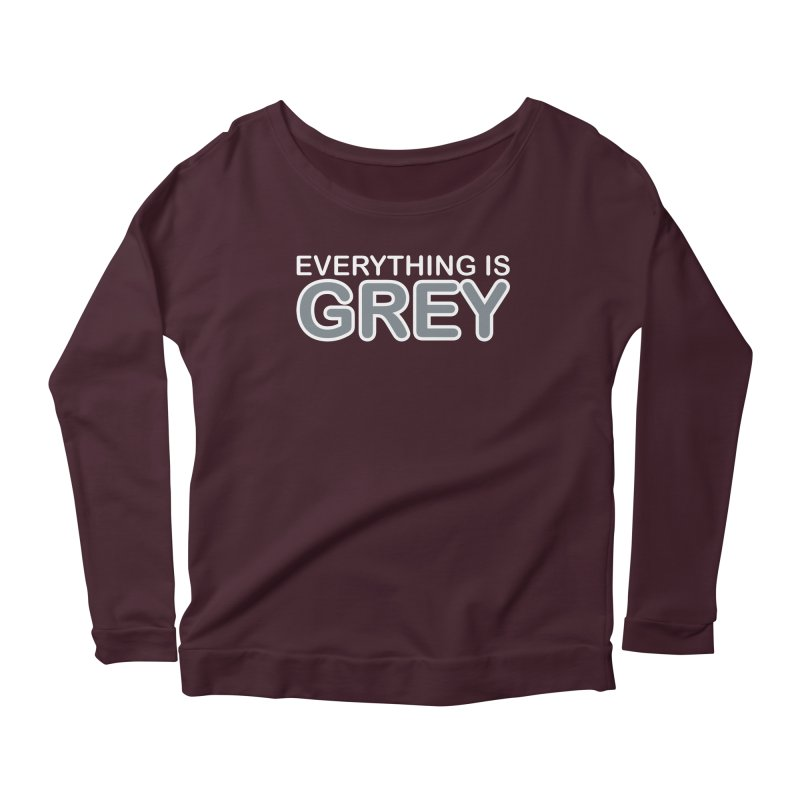 Everything is Grey Women's Scoop Neck Longsleeve T-Shirt by navjinderism's Artist Shop