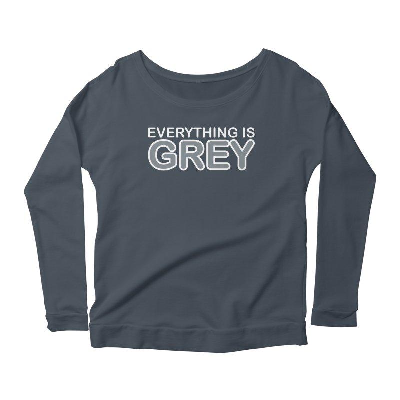 Everything is Grey Women's Scoop Neck Longsleeve T-Shirt by navjinderism's Artist Shop