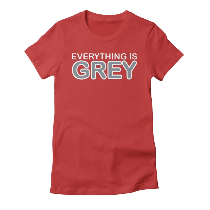 Everything is Grey Women's Fitted T-Shirt by navjinderism's Artist Shop