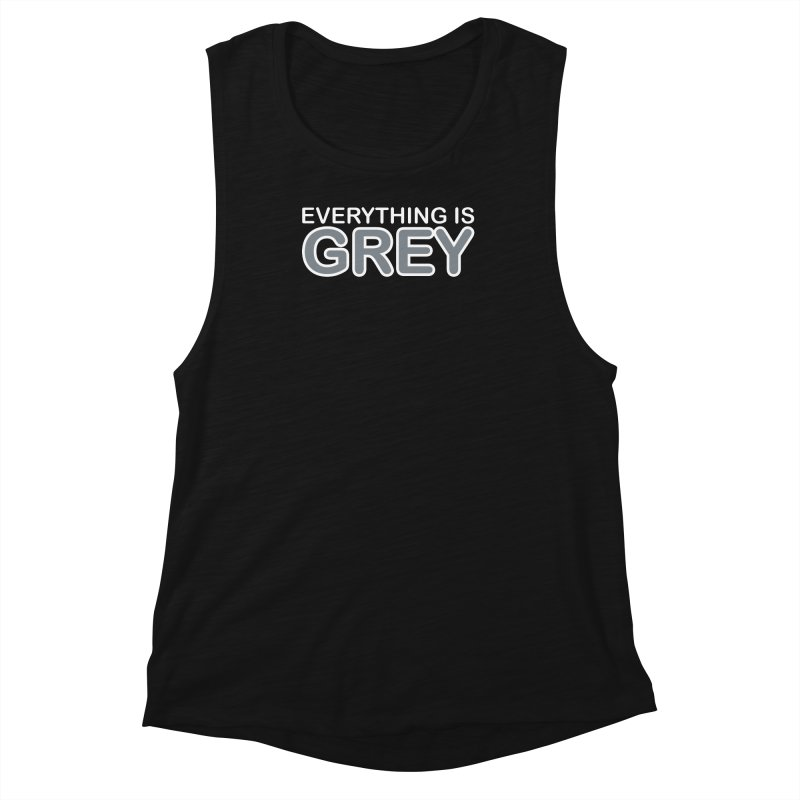 Everything is Grey Women's Muscle Tank by navjinderism's Artist Shop