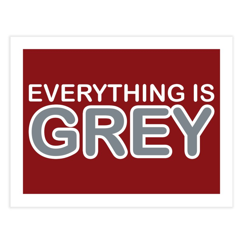 Everything is Grey Home Fine Art Print by navjinderism's Artist Shop