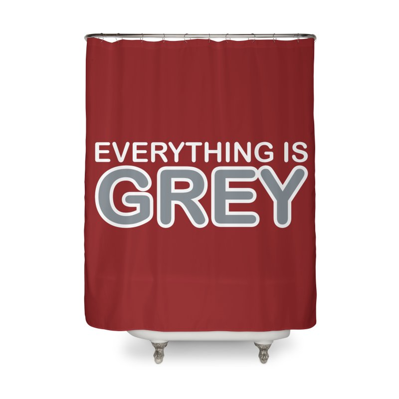 Everything is Grey Home Shower Curtain by navjinderism's Artist Shop