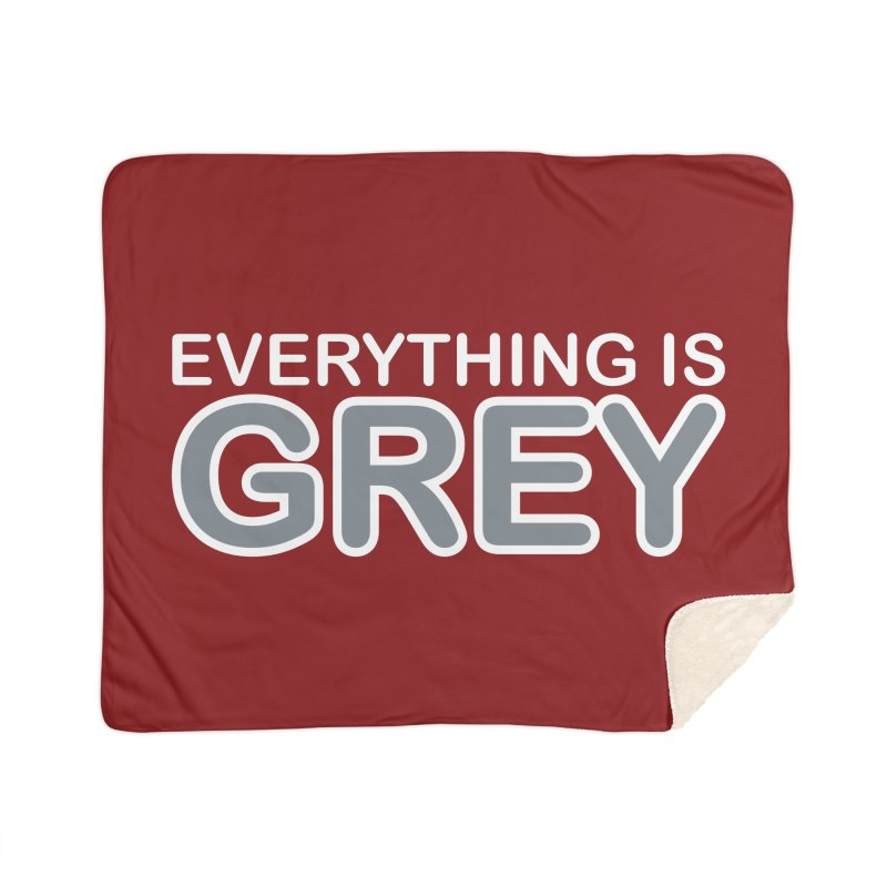 Everything is Grey Home Sherpa Blanket Blanket by navjinderism's Artist Shop