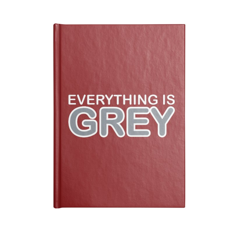 Everything is Grey Accessories Blank Journal Notebook by navjinderism's Artist Shop