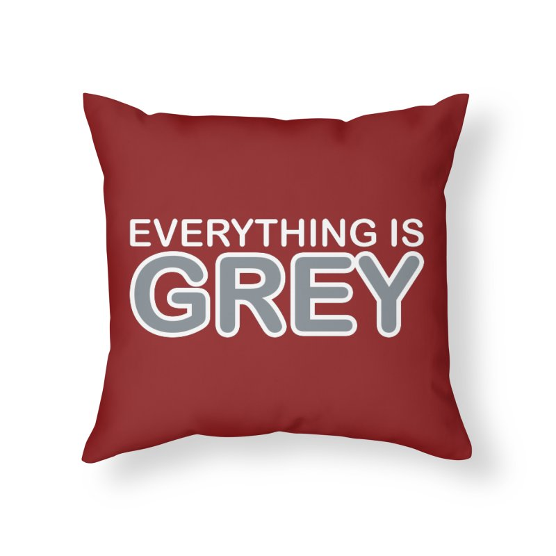 Everything is Grey Home Throw Pillow by navjinderism's Artist Shop