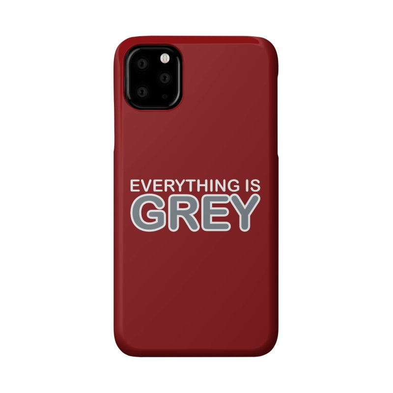 Everything is Grey Accessories Phone Case by navjinderism's Artist Shop