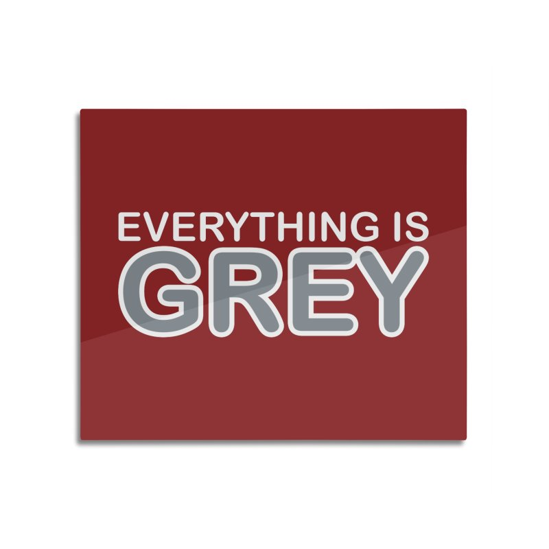 Everything is Grey Home Mounted Aluminum Print by navjinderism's Artist Shop