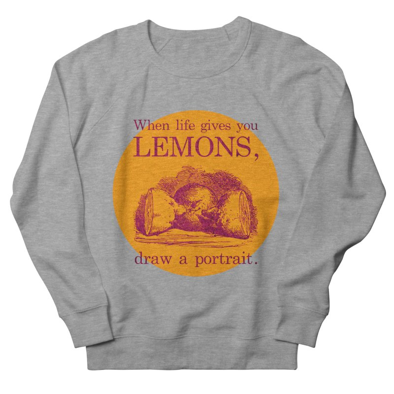 When Life Gives You Lemons, Draw A Portrait Women's French Terry Sweatshirt by navjinderism's Artist Shop
