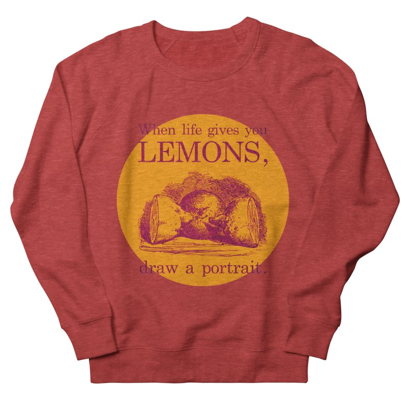 When Life Gives You Lemons, Draw A Portrait Men's French Terry Sweatshirt by navjinderism's Artist Shop