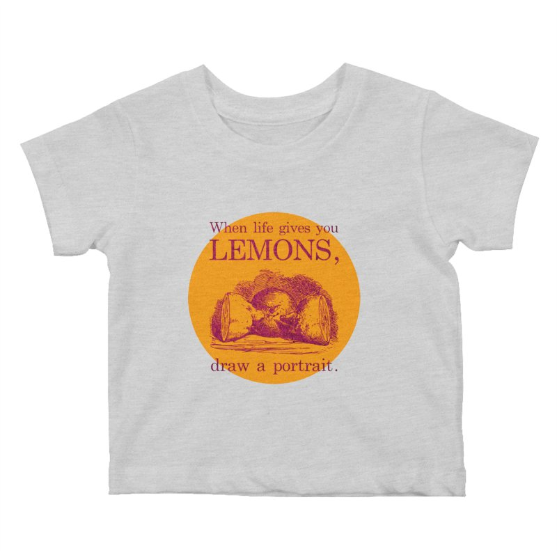 When Life Gives You Lemons, Draw A Portrait Kids Baby T-Shirt by navjinderism's Artist Shop