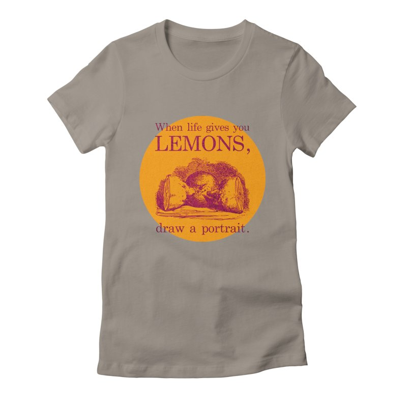 When Life Gives You Lemons, Draw A Portrait Women's Fitted T-Shirt by navjinderism's Artist Shop