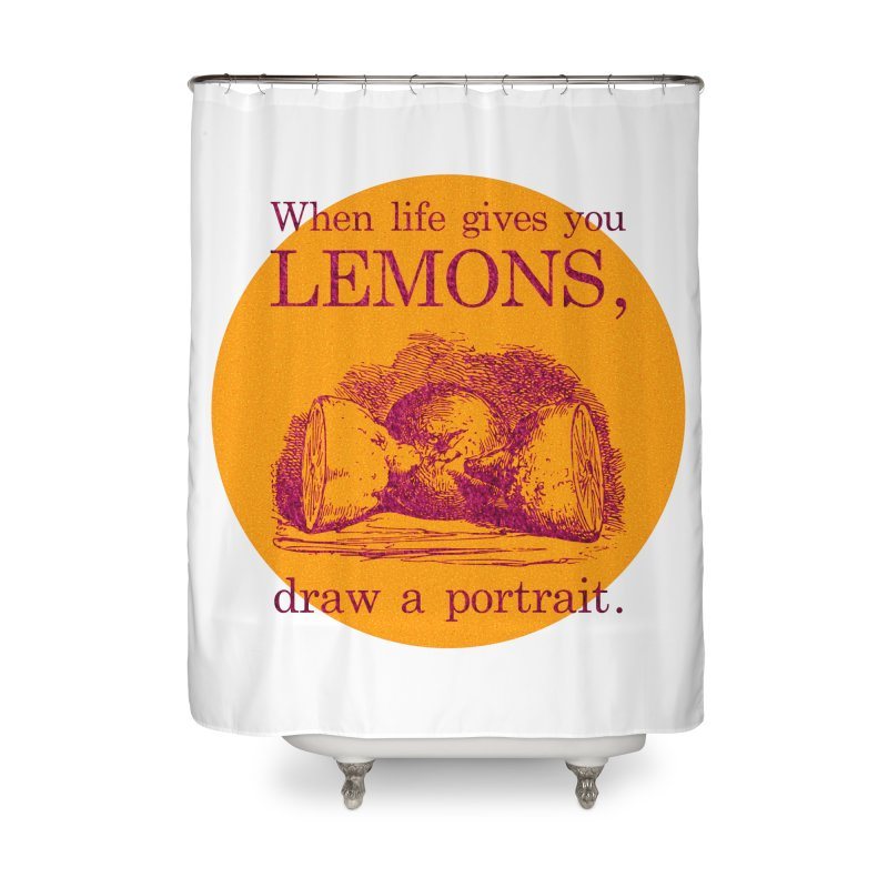 When Life Gives You Lemons, Draw A Portrait Home Shower Curtain by navjinderism's Artist Shop