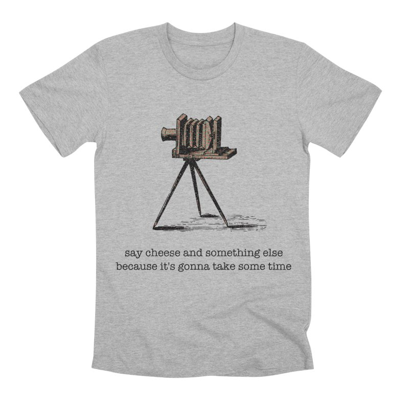 Say Cheese And Something Else... Men's Premium T-Shirt by navjinderism's Artist Shop