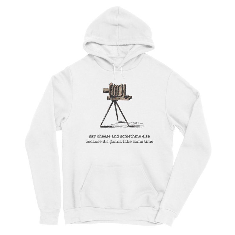Say Cheese And Something Else... Women's Pullover Hoody by navjinderism's Artist Shop