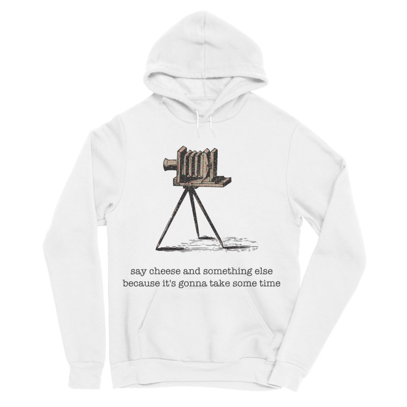 Say Cheese And Something Else... Women's Sponge Fleece Pullover Hoody by navjinderism's Artist Shop