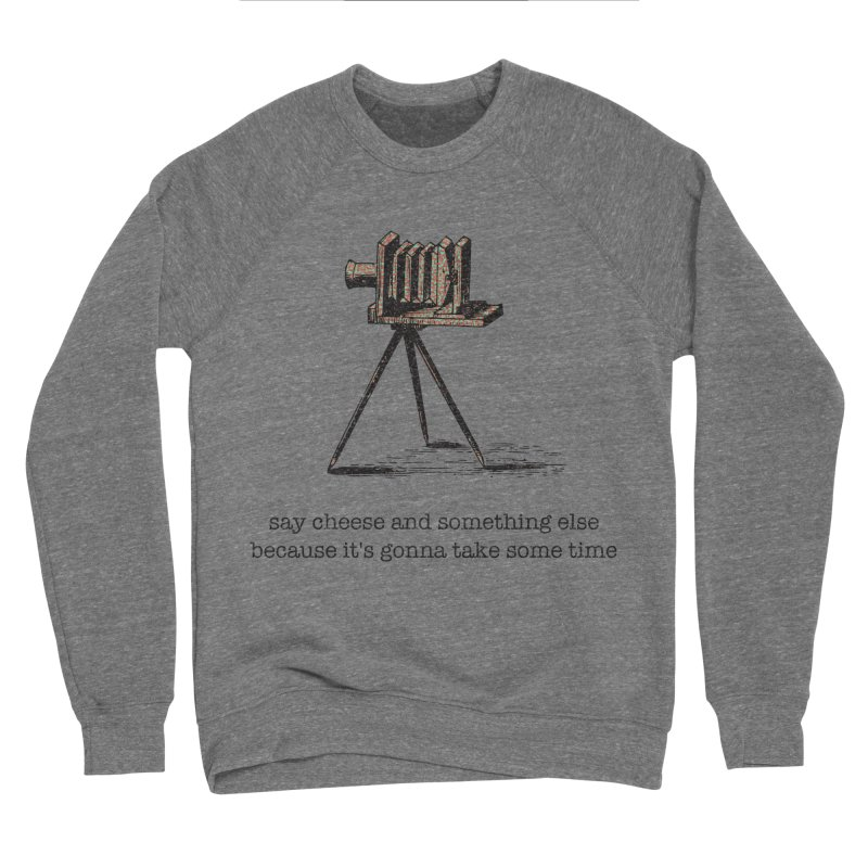 Say Cheese And Something Else... Men's Sponge Fleece Sweatshirt by navjinderism's Artist Shop