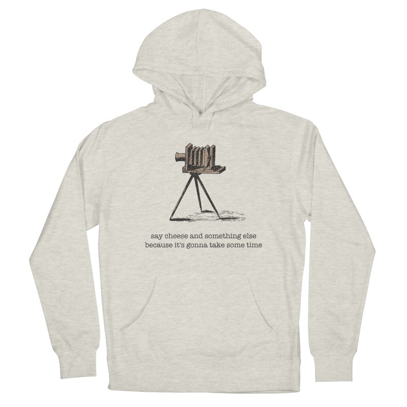 Say Cheese And Something Else... Women's French Terry Pullover Hoody by navjinderism's Artist Shop