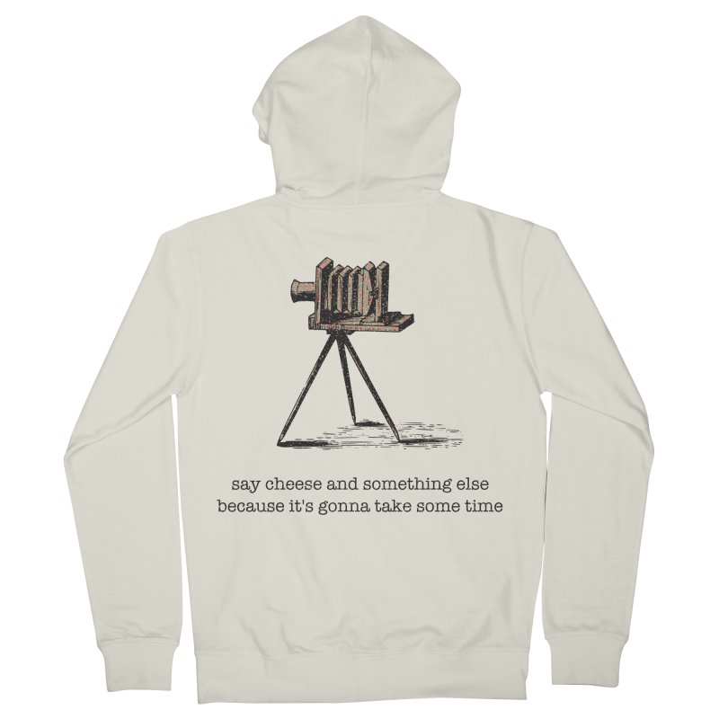 Say Cheese And Something Else... Women's French Terry Zip-Up Hoody by navjinderism's Artist Shop