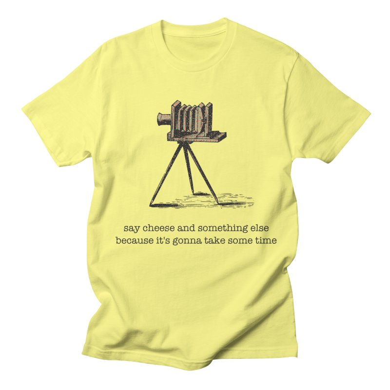 Say Cheese And Something Else... Men's Regular T-Shirt by navjinderism's Artist Shop