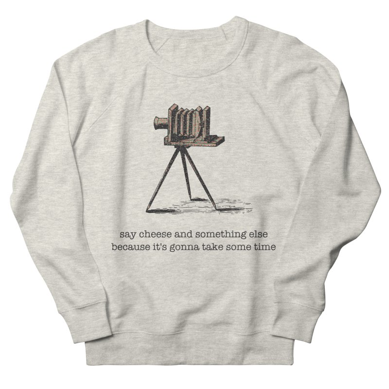 Say Cheese And Something Else... Men's French Terry Sweatshirt by navjinderism's Artist Shop