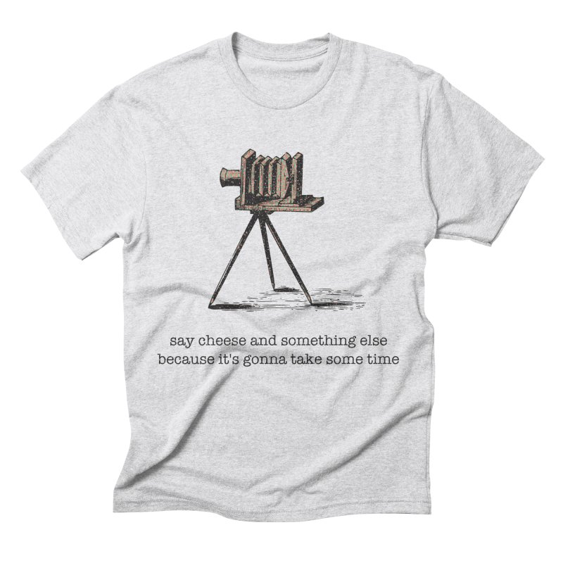 Say Cheese And Something Else... Men's Triblend T-Shirt by navjinderism's Artist Shop