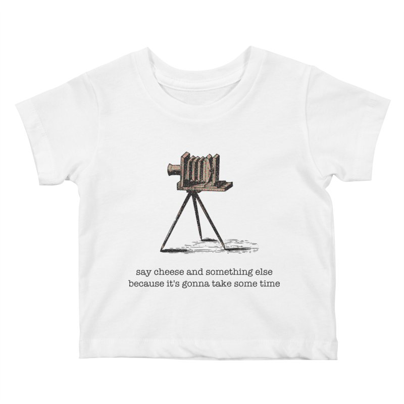 Say Cheese And Something Else... Kids Baby T-Shirt by navjinderism's Artist Shop
