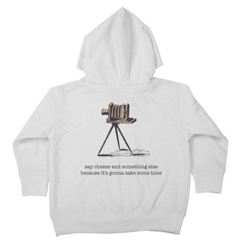 Say Cheese And Something Else... Kids Toddler Zip-Up Hoody by navjinderism's Artist Shop