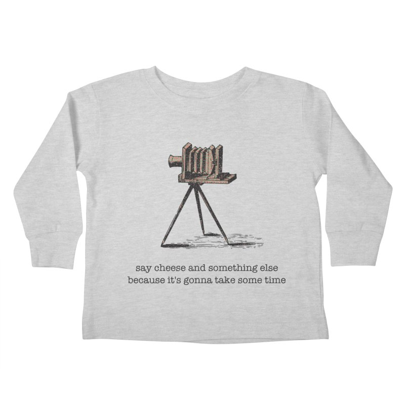 Say Cheese And Something Else... Kids Toddler Longsleeve T-Shirt by navjinderism's Artist Shop