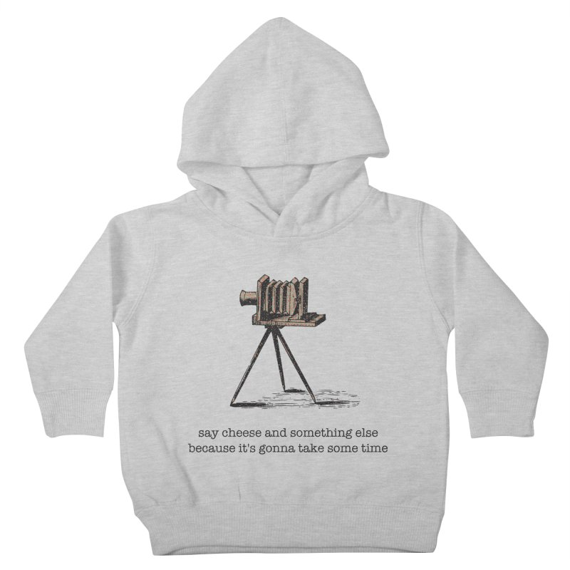 Say Cheese And Something Else... Kids Toddler Pullover Hoody by navjinderism's Artist Shop