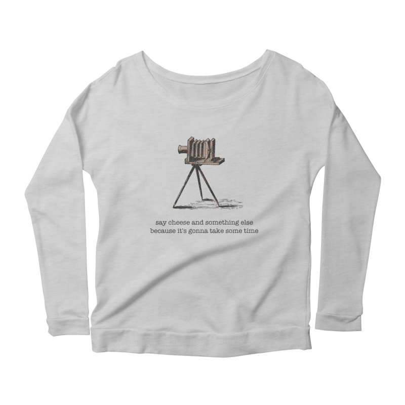 Say Cheese And Something Else... Women's Scoop Neck Longsleeve T-Shirt by navjinderism's Artist Shop