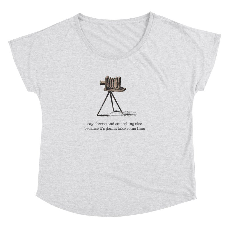 Say Cheese And Something Else... Women's Dolman Scoop Neck by navjinderism's Artist Shop