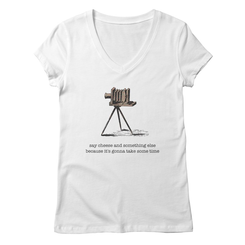 Say Cheese And Something Else... Women's V-Neck by navjinderism's Artist Shop