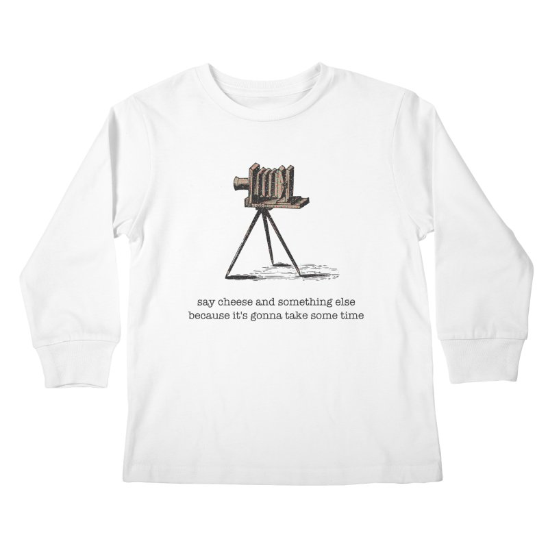 Say Cheese And Something Else... Kids Longsleeve T-Shirt by navjinderism's Artist Shop