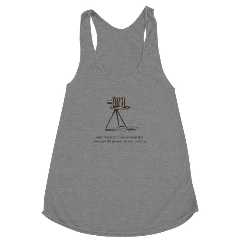 Say Cheese And Something Else... Women's Racerback Triblend Tank by navjinderism's Artist Shop