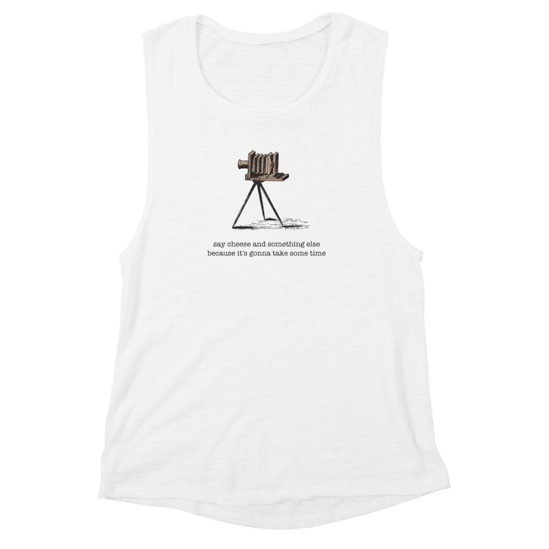 Say Cheese And Something Else... Women's Muscle Tank by navjinderism's Artist Shop