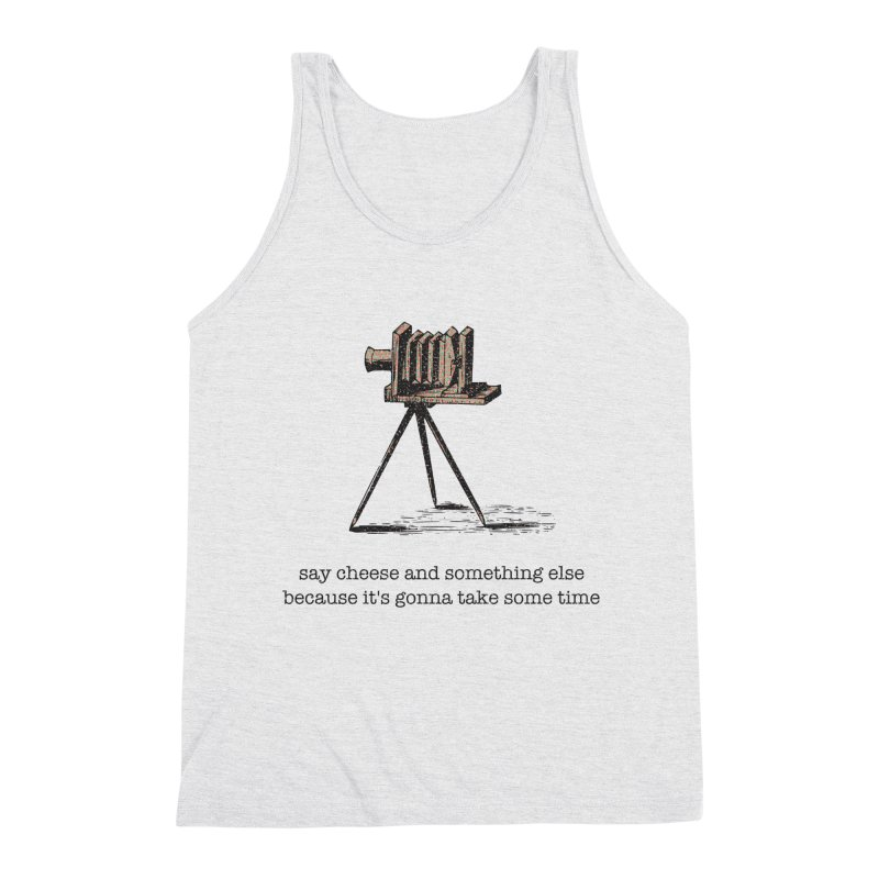 Say Cheese And Something Else... Men's Triblend Tank by navjinderism's Artist Shop