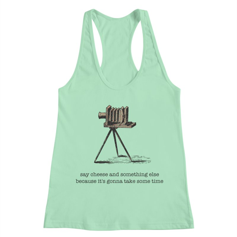 Say Cheese And Something Else... Women's Racerback Tank by navjinderism's Artist Shop