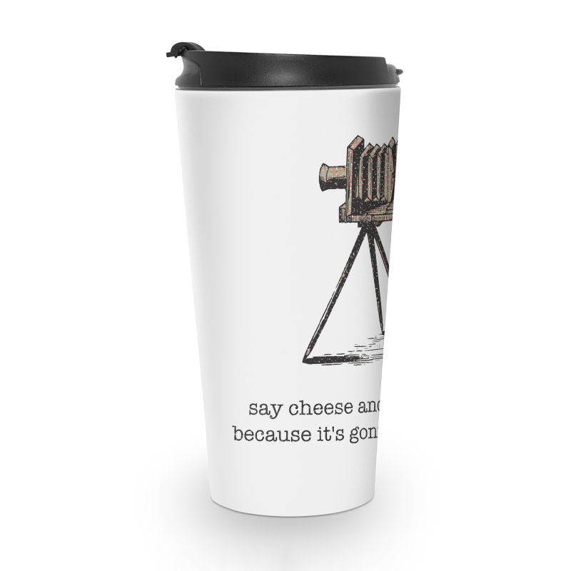 Say Cheese And Something Else... Accessories Travel Mug by navjinderism's Artist Shop