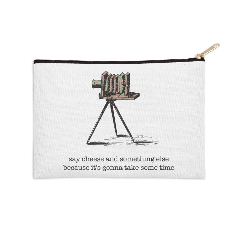 Say Cheese And Something Else... Accessories Zip Pouch by navjinderism's Artist Shop