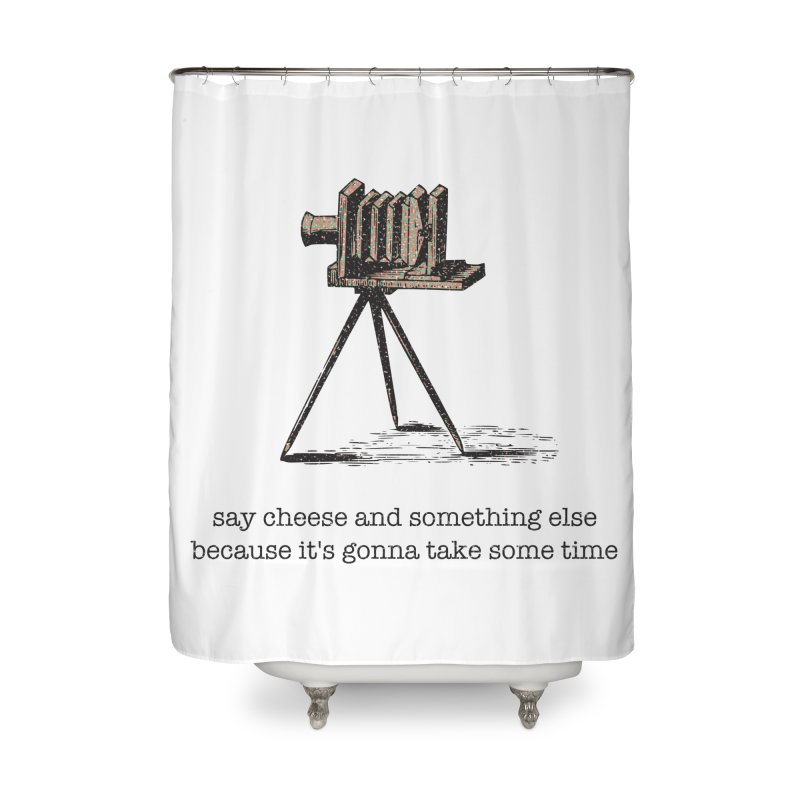 Say Cheese And Something Else... Home Shower Curtain by navjinderism's Artist Shop