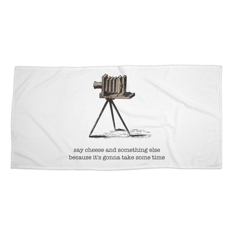 Say Cheese And Something Else... Accessories Beach Towel by navjinderism's Artist Shop